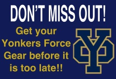 Support the Yonkers force in style! Shop our fan store for the latest Yonkers Force gear!