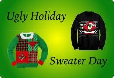 "Wear you ""Ugly Holiday Sweater"" on December 19th."