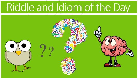 Riddle and Idiom of the Day