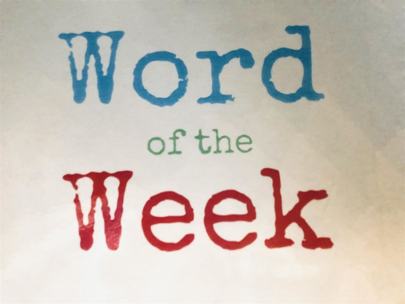 The Word of the Week is.....